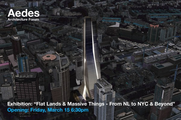 Aedes Exhibition: Flat Lands & Massive Things from NL to NYC & Beyond Exhibit